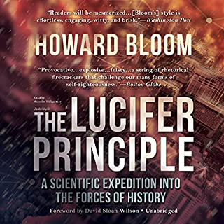 The Lucifer Principle     A Scientific Expedition into the Forces of History              By:                                                                                                                                 Howard Bloom                               Narrated by:                                                                                                                                 Malcolm Hillgartner                      Length: 12 hrs and 3 mins     168 ratings     Overall 4.5