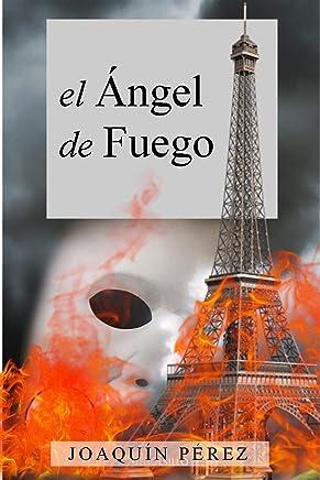 EL ÁNGEL DE FUEGO: La verdadera historia del Fantasma de la Ópera (Spanish Edition)