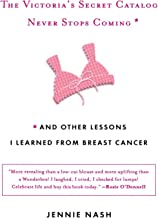 The Victoria's Secret Catalog Never Stops Coming: and Other Lessons I Learned from Breast Cancer