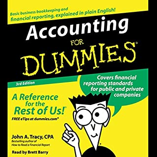 Accounting for Dummies, Third Edition                   By:                                                                                                                                 John A. Tracy                               Narrated by:                                                                                                                                 Brett Barry                      Length: 3 hrs and 12 mins     108 ratings     Overall 3.9