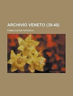 Archivio Veneto; Pubblicazione Periodica (39-40)