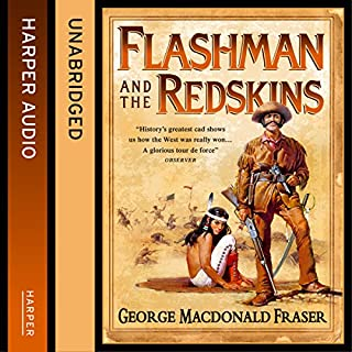 Flashman and the Redskins     The Flashman Papers, Book 6              By:                                                                                                                                 George MacDonald Fraser                               Narrated by:                                                                                                                                 Colin Mace                      Length: 15 hrs and 11 mins     157 ratings     Overall 4.8