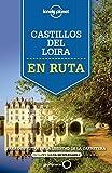 En ruta por los castillos del Loira: Para disfrutar de la libertad de la carretera (Guías En ruta Lonely Planet)