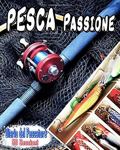 Pesca Passione - Diario del Pescatore - 50 sessioni: Ideale per registrare le vostre osservazioni e seguire le vostre catture durante le vostre ... Grande Formato | 50 sessioni da completare |