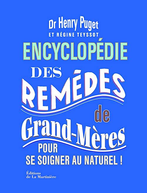 Encyclopédie des remèdes de grand-mères. Pour se soigner au naturel !