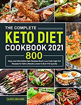 The Complete Keto Diet Cookbook 2021: Easy and Affordable Keto Recipes Book 800 | Low Carb High Fat Recipes for Keto Lifestyle Lovers to Burn Fat Quickly 1