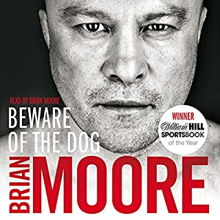 Beware of the Dog     Rugby's Hard Man Reveals All              By:                                                                                                                                 Brian Moore                               Narrated by:                                                                                                                                 Brian Moore                      Length: 1 hr and 55 mins     43 ratings     Overall 3.9