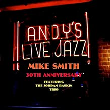 Andy's Live Jazz-Mike Smith -30th Anniversary Featuring the Jordan Baskin Trio