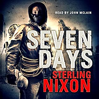Seven Days                   By:                                                                                                                                 Sterling Nixon                               Narrated by:                                                                                                                                 John McLain                      Length: 14 hrs and 20 mins     173 ratings     Overall 4.0