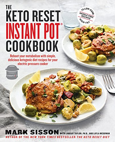The Keto Reset Instant Pot Cookbook: Reboot Your Metabolism with Simple, Delicious Ketogenic Diet Recipes for Your Electric Pressure Cooker: A Keto Diet Cookbook