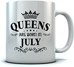 QUEENS Are Born In July Birthday Gift for Women; Wife, Mom, Girlfriend, Aunt, Sister or Grandmother, Coworker or Best Friend July Birthday Gift Office Ceramic Mug 11 Oz. White