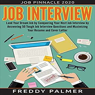 Job Interview     Land Your Dream Job by Conquering Your next Job Interview by Answering 50 Tough Job Interview Questions and Maximizing Your Resume and Cover Letter              By:                                                                                                                                 Freddy Palmer                               Narrated by:                                                                                                                                 Mark Stahr                      Length: 1 hr and 18 mins     16 ratings     Overall 4.6