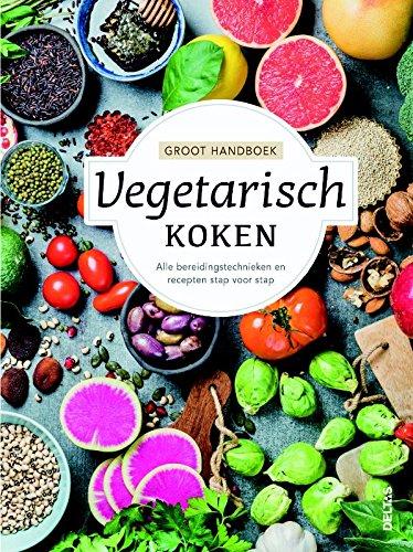 Groot handboek vegetarisch koken: alle bereidingstechnieken en recepten stap voor stap