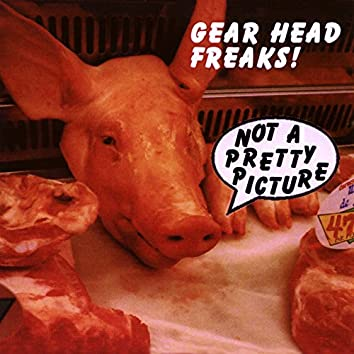 Gearhead Freaks Present: Not a Pretty Picture