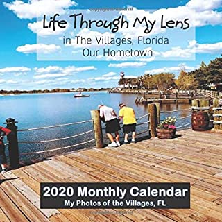 Life Through My Lens in The Villages, Florida, Our Hometown: 2020 Monthly Calendar My Photos of The Villages, Florida - The Villages, FL Picture Book ... 8 1/2.  35 two-sided pages! Gorgeous Photos!