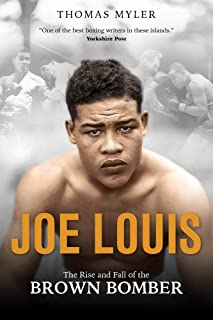 Joe Louis: The Rise and Fall of the Brown Bomber
