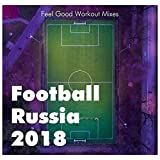 Football Russia 2018 - [] Feel Good Workout Mixes Ideal for Gym, Jogging, Running, Cycling