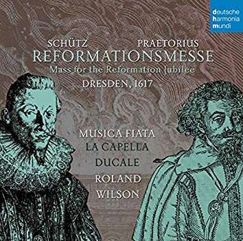 Praetorius & Schütz: Reformationsmesse Dresden 1617