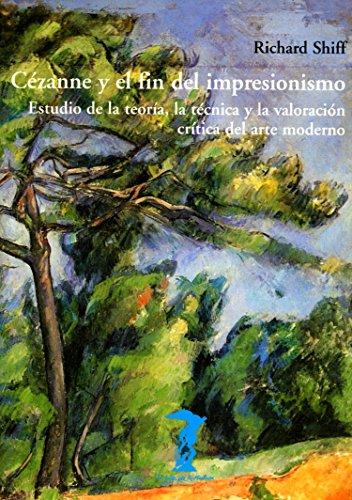 Cézanne y el fin del impresionismo: Estudio de la teoría, la técnica y la valoración crítica del arte moderno (La balsa de la Medusa nº 125) (Spanish Edition)