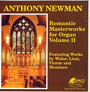 Anthony Newman - Romantic Masterworks for Organ Vol 2 Featuring Works By Widor, Liszt, Vierne & Messiaen