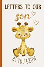 Letters to Our Son as You Grow: Blank Journal, a Thoughtful Gift for New Mothers, Parents. Write Memories Now, Read Them Later & Treasure This Lovely Time Capsule Keepsake Forever, Baby Giraffe