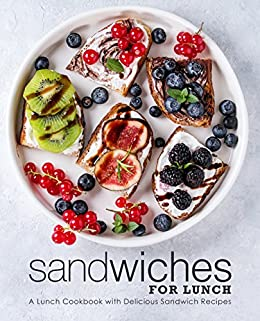 Sandwiches for Lunch: A Lunch Cookbook with Delicious Sandwich Recipes (2nd Edition) by [BookSumo Press]