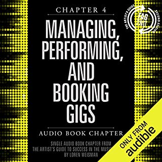 The Artist's Guide to Success in the Music Business (2nd edition), Chapter 4     Managing, Performing, and Booking Gigs              By:                                                                                                                                 Loren Weisman                               Narrated by:                                                                                                                                 Loren Weisman                      Length: 2 hrs and 1 min     29 ratings     Overall 4.4