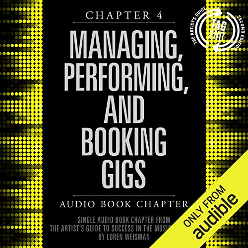 The Artist's Guide to Success in the Music Business (2nd edition), Chapter 4: Managing, Performing, and Booking Gigs