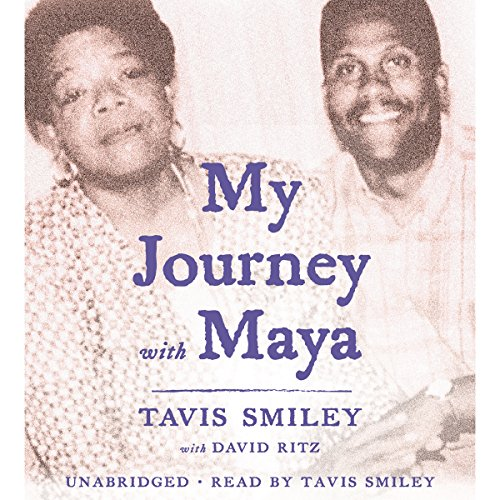 My Journey with Maya                   By:                                                                                                                                 Tavis Smiley,                                                                                        David Ritz - contributor                               Narrated by:                                                                                                                                 Tavis Smiley                      Length: 4 hrs and 21 mins     26 ratings     Overall 4.6