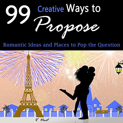 99 Creative Ways to Propose: Romantic Ideas and Places to Pop the Question audiobook cover art