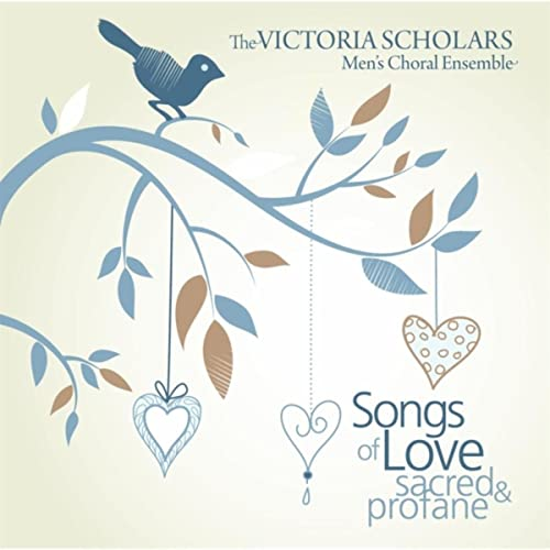 Songs Of Love Sacred Profane By The Victoria Scholars Mens