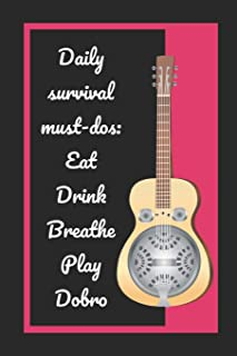 Daily Survival Must-Dos: Eat, Drink, Breathe, Play Dobro: Themed Novelty Lined Notebook / Journal To Write In Perfect Gift...