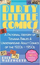 Dirty Little Comics: A Pictorial History of Tijuana Bibles and Underground Adult Comics of the 1920s - 1950s