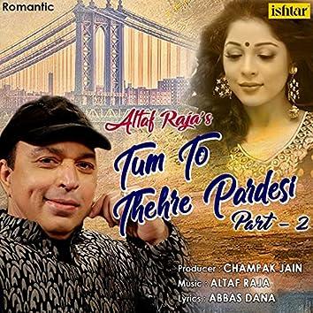 Tum To Thehre Pardesi, Pt. 2