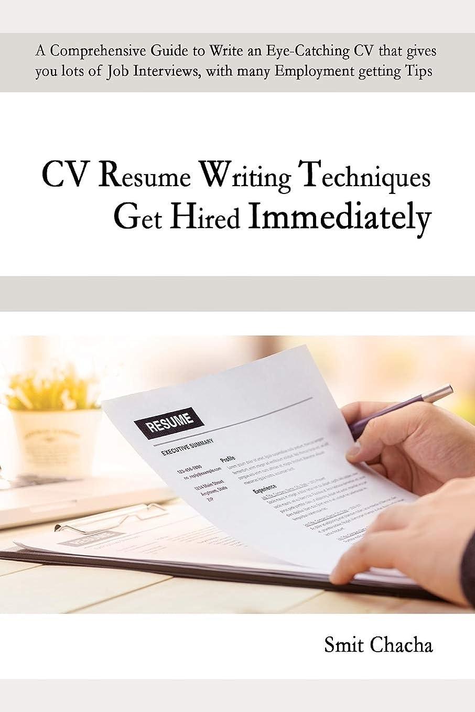 靄記念日中止しますCV Resume Writing Techniques Get Hired Immediately: A comprehensive guide to write an eye-catching CV that gives lots of job interviews, with many employment getting tips