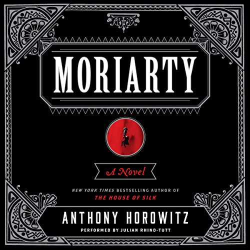 Moriarty     A Novel              Written by:                                                                                                                                 Anthony Horowitz                               Narrated by:                                                                                                                                 Julian Rhind-Tutt,                                                                                        Derek Jacobi                      Length: 9 hrs and 55 mins     6 ratings     Overall 4.5