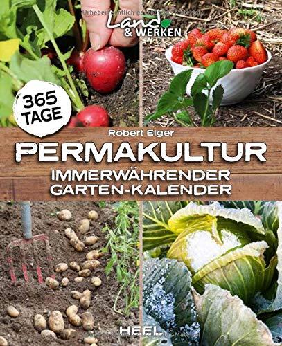 365 Tage Permakultur: Immerwährender Garten-Kalender