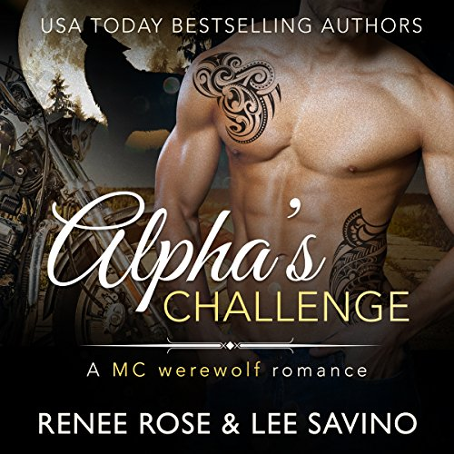 Alpha's Challenge     An MC Werewolf Romance (Bad Boy Alphas, Book 4)              By:                                                                                                                                 Renee Rose,                                                                                        Lee Savino                               Narrated by:                                                                                                                                 Benjamin Sands                      Length: 5 hrs and 37 mins     114 ratings     Overall 4.7