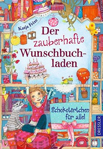 Der zauberhafte Wunschbuchladen 3: Schokotörtchen für alle!: Band 3