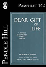 Dear Gift of Life: A Man's Encounter with Death (Pendle Hill Pamphlets Book 142)
