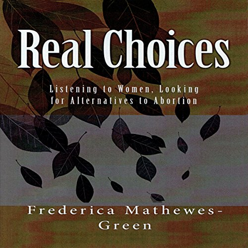 Real Choices                   By:                                                                                                                                 Frederica Mathewes-Green                               Narrated by:                                                                                                                                 Frederica Mathewes-Green                      Length: 6 hrs and 51 mins     Not rated yet     Overall 0.0