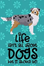 Life Isn't All About Dogs But It Should Be!: Anxiety Journal and Coloring Book 6x9 90 Pages Positive Affirmations Mandala Coloring Book - Cover is Australian Shepherd Dog