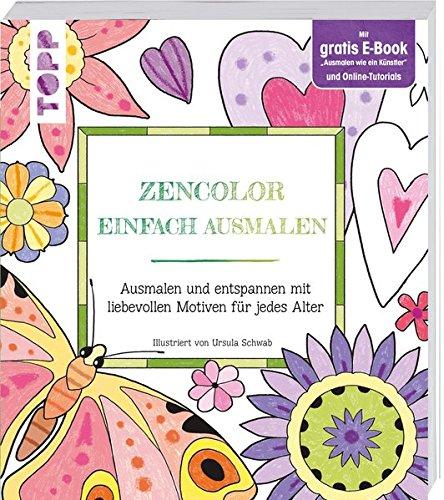 Zencolor Einfach ausmalen: Ausmalen und entspannen mit liebevollen Motiven für jedes Alter. Mit gratis E-Book