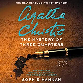 The Mystery of Three Quarters     The New Hercule Poirot Mystery              By:                                                                                                                                 Sophie Hannah                               Narrated by:                                                                                                                                 Julian Rhind-Tutt                      Length: 9 hrs and 58 mins     166 ratings     Overall 4.3