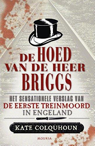 De hoed van de heer Briggs: het sensationele verhaal van de eerste moord in een trein