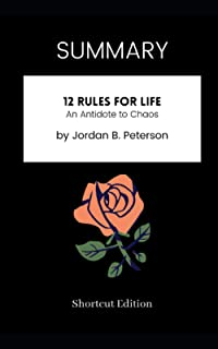 SUMMARY - 12 Rules for Life: An Antidote to Chaos by Jordan B. Peterson