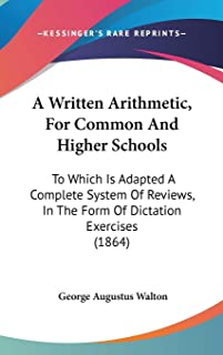 A Written Arithmetic, For Common And Higher Schools: To Which Is Adapted A Complete System Of Reviews, In The Form Of Dict...