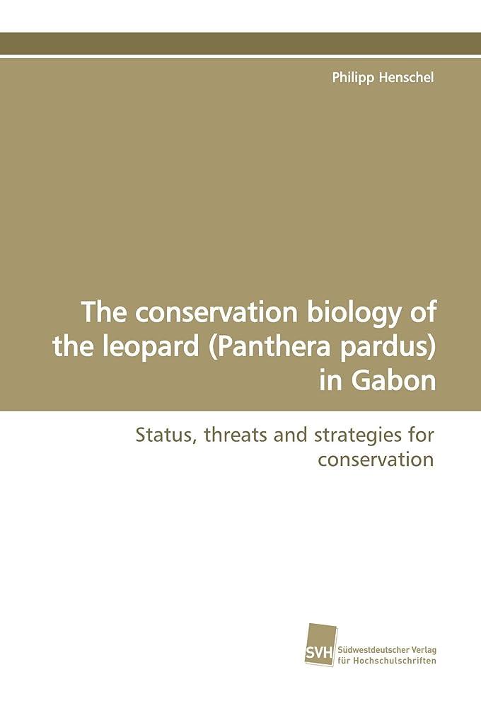 前兆そんなに質量The conservation biology of the leopard (Panthera pardus) in Gabon: Status, threats and strategies for conservation