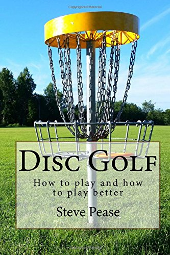 Disc Golf: How to Play and How to Play Better