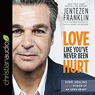 Love Like You've Never Been Hurt     Hope, Healing and the Power of an Open Heart              By:                                                                                                                                 Jentezen Franklin,                                                                                        Cheris Franklin - contributor                               Narrated by:                                                                                                                                 Kirby Heyborne                      Length: 7 hrs and 39 mins     12 ratings     Overall 4.9